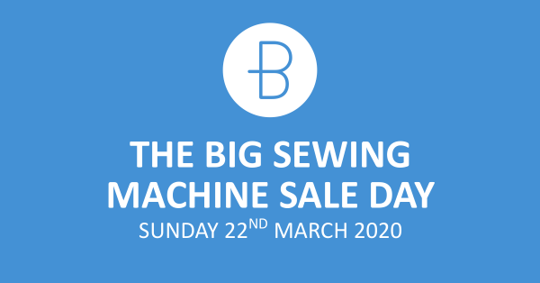 The Big Sewing Machine Sale Day - Sunday 22nd March